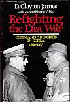 Refighting the Last War by D. Clayton James hc, dj. $5.00